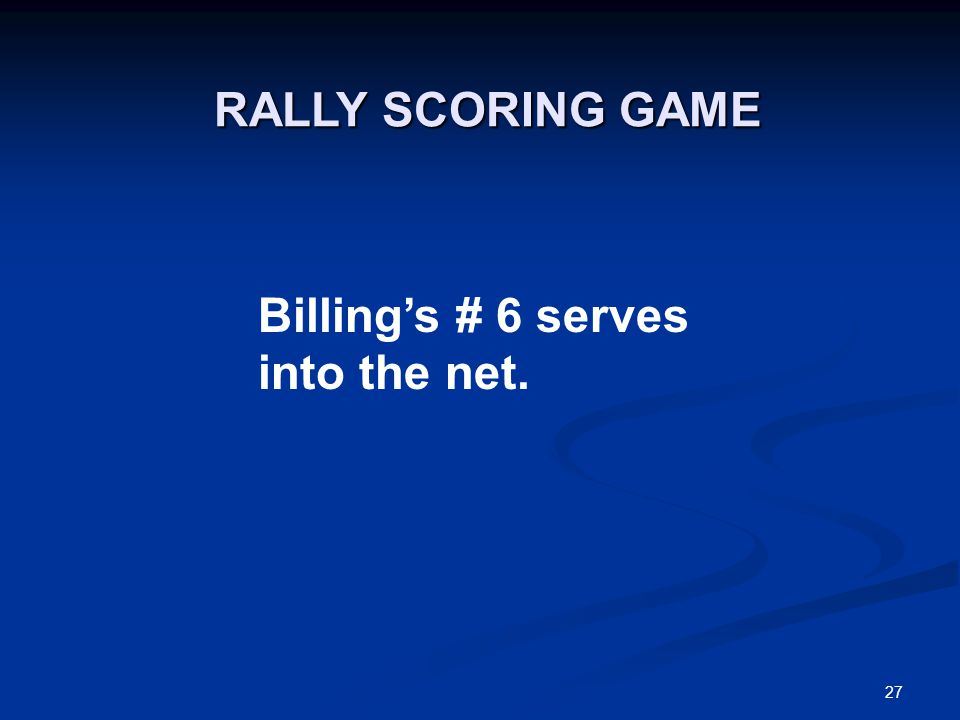 27 Billing's # 6 serves into the net. RALLY SCORING GAME