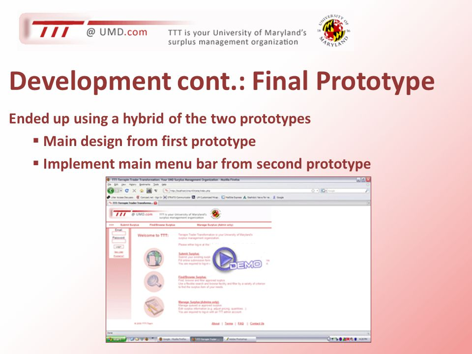 Development cont.: Final Prototype Ended up using a hybrid of the two prototypes  Main design from first prototype  Implement main menu bar from second prototype