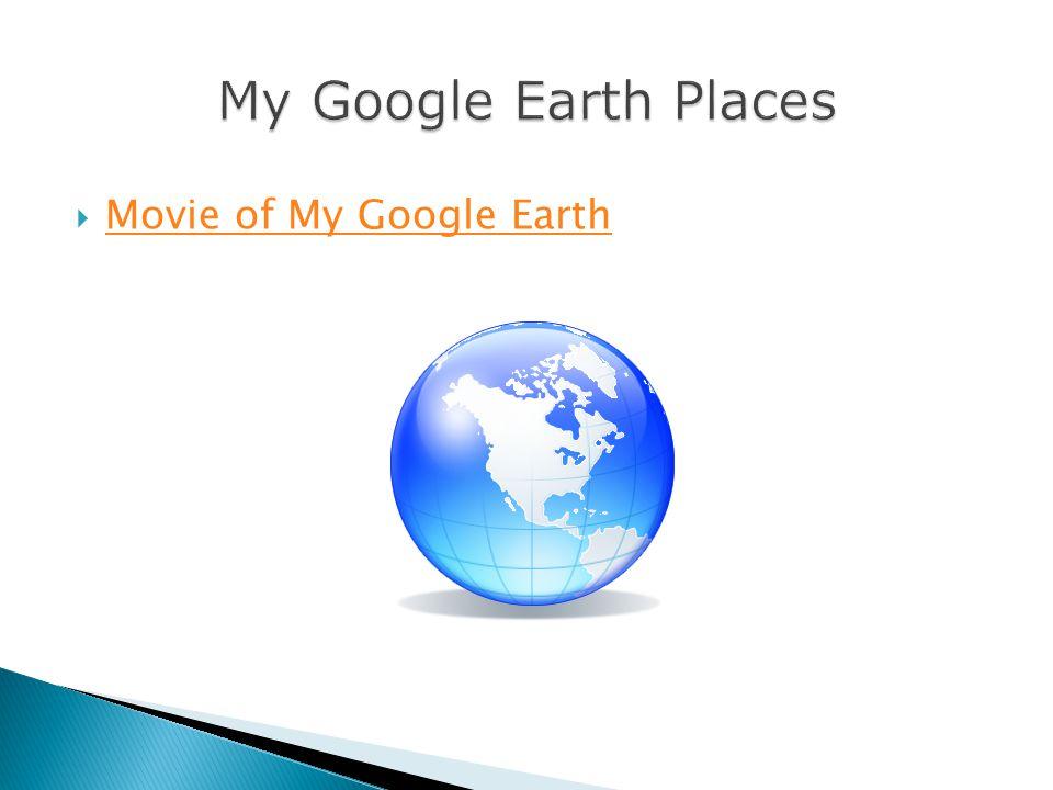  Movie of My Google Earth Movie of My Google Earth