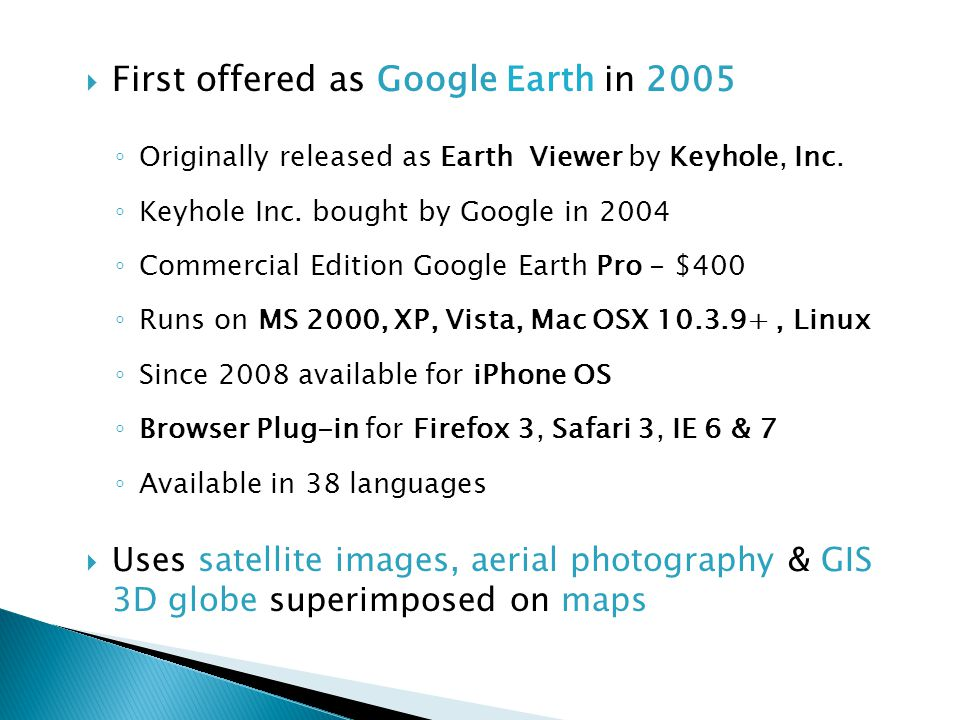  First offered as Google Earth in 2005 ◦ Originally released as Earth Viewer by Keyhole, Inc.