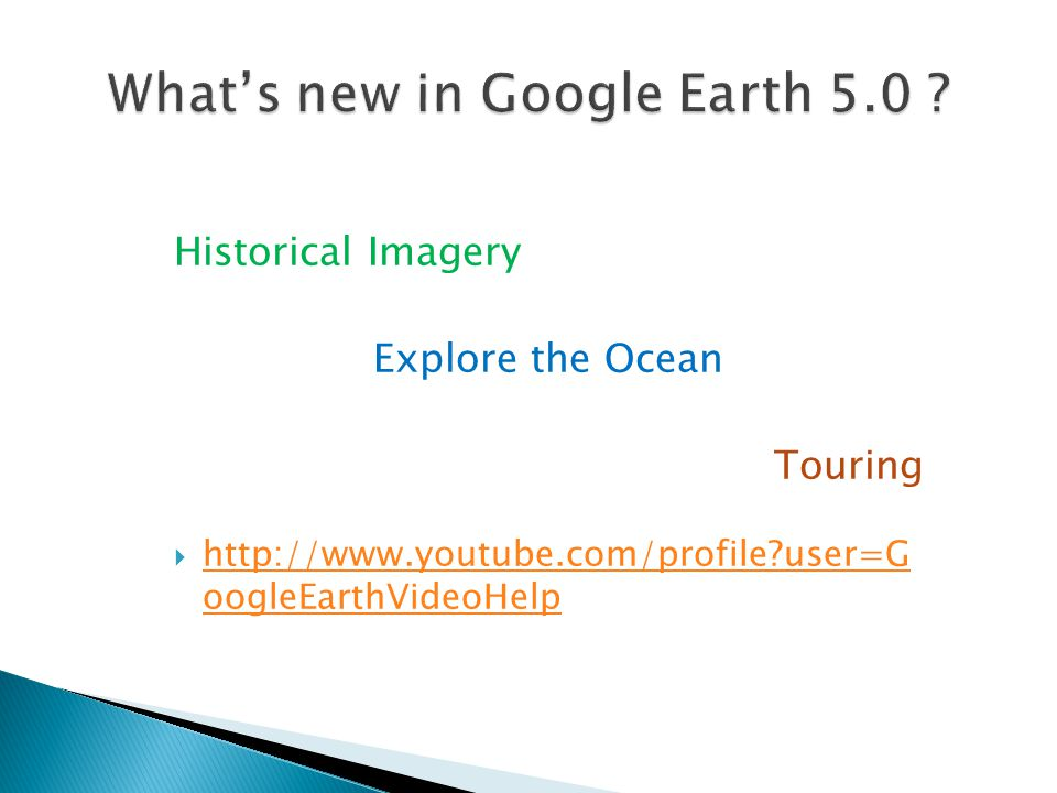 Historical Imagery Explore the Ocean Touring  http://www.youtube.com/profile user=G oogleEarthVideoHelp http://www.youtube.com/profile user=G oogleEarthVideoHelp