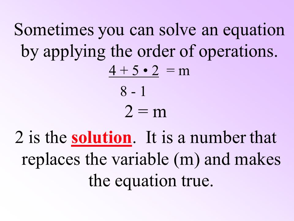 Sometimes you can solve an equation by applying the order of operations.