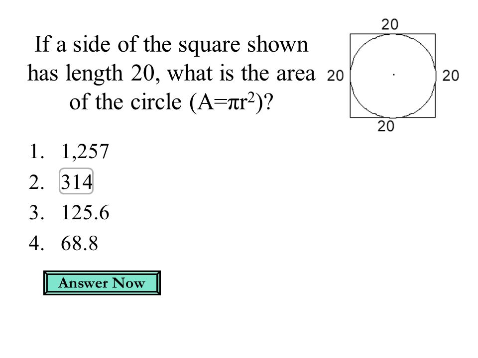 If a side of the square shown has length 20, what is the area of the circle (A=πr 2 ).