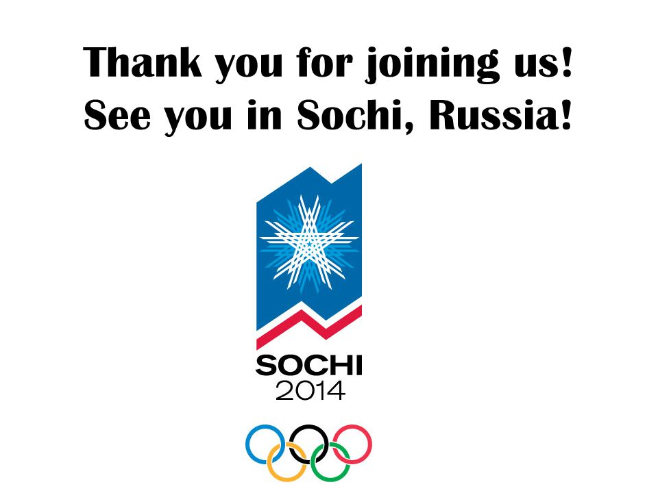 Thank you for joining us! See you in Sochi, Russia!