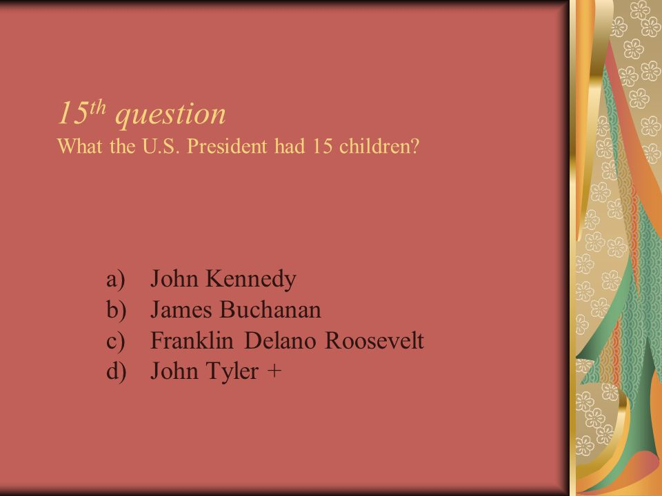 15 th question What the U.S. President had 15 children.