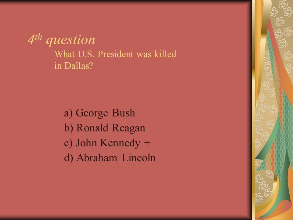 4 th question What U.S. President was killed in Dallas.