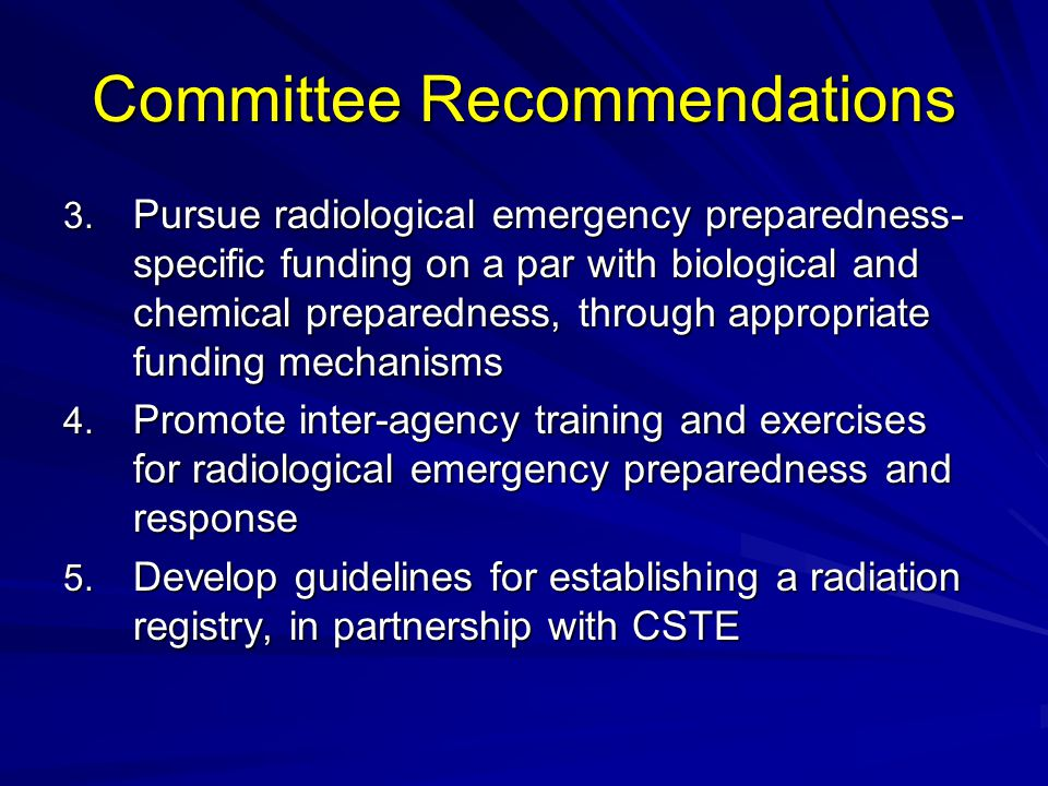3. Pursue radiological emergency preparedness- specific funding on a par with biological and chemical preparedness, through appropriate funding mechan