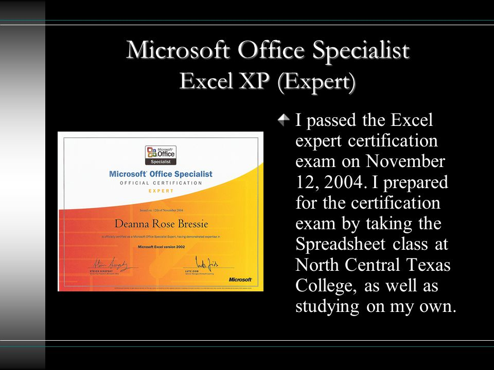 Microsoft Office Specialist Excel XP (Expert) I passed the Excel expert certification exam on November 12, 2004.