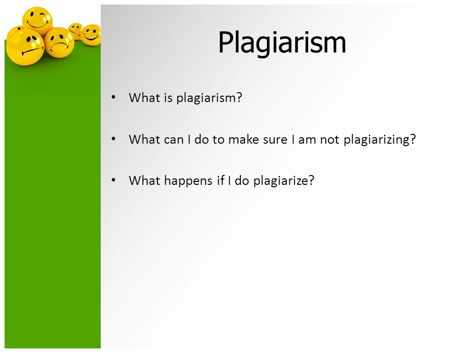 Plagiarism What is plagiarism. What can I do to make sure I am not plagiarizing.