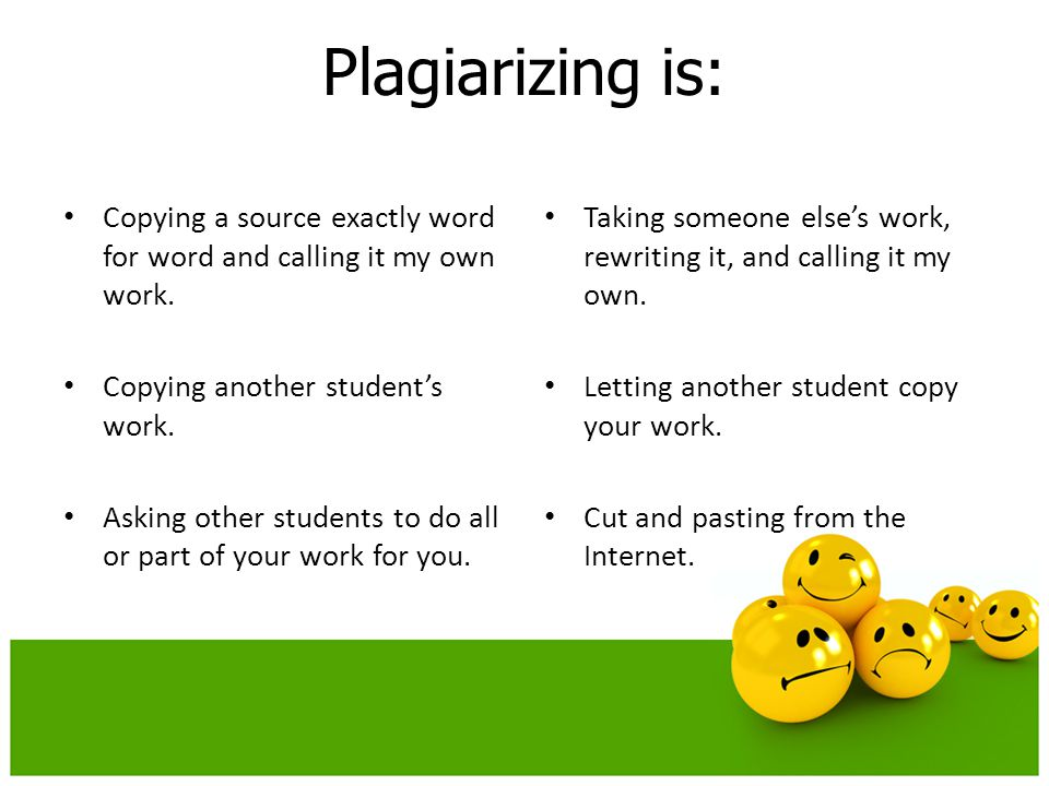 Plagiarizing is: Copying a source exactly word for word and calling it my own work.