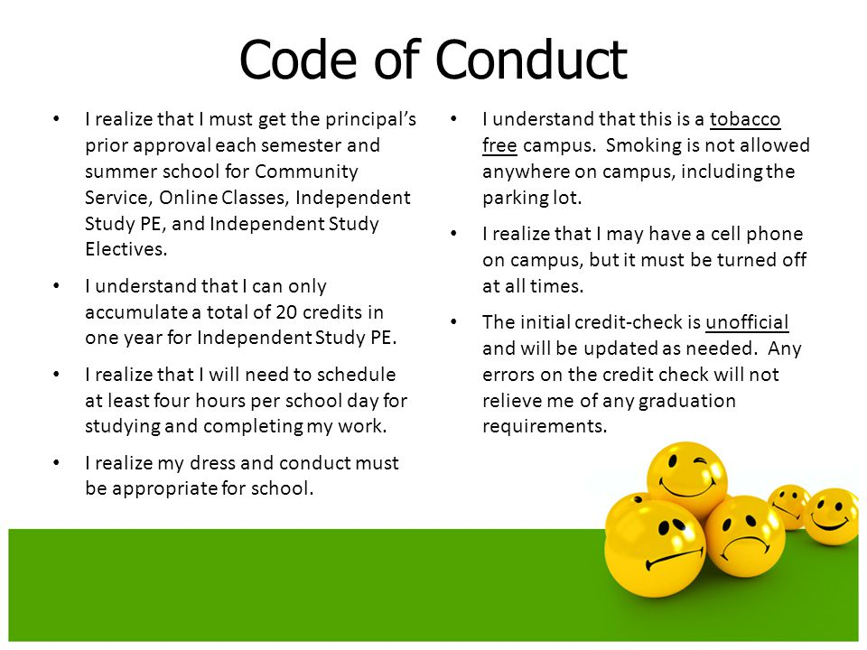 Code of Conduct I realize that I must get the principal's prior approval each semester and summer school for Community Service, Online Classes, Independent Study PE, and Independent Study Electives.