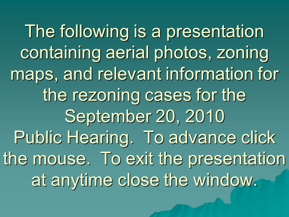 The following is a presentation containing aerial photos, zoning maps, and relevant information for the rezoning cases for the September 20, 2010 Publ