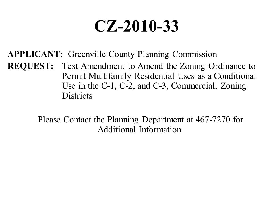 CZ-2010-33 APPLICANT: Greenville County Planning Commission REQUEST: Text Amendment to Amend the Zoning Ordinance to Permit Multifamily Residential Us
