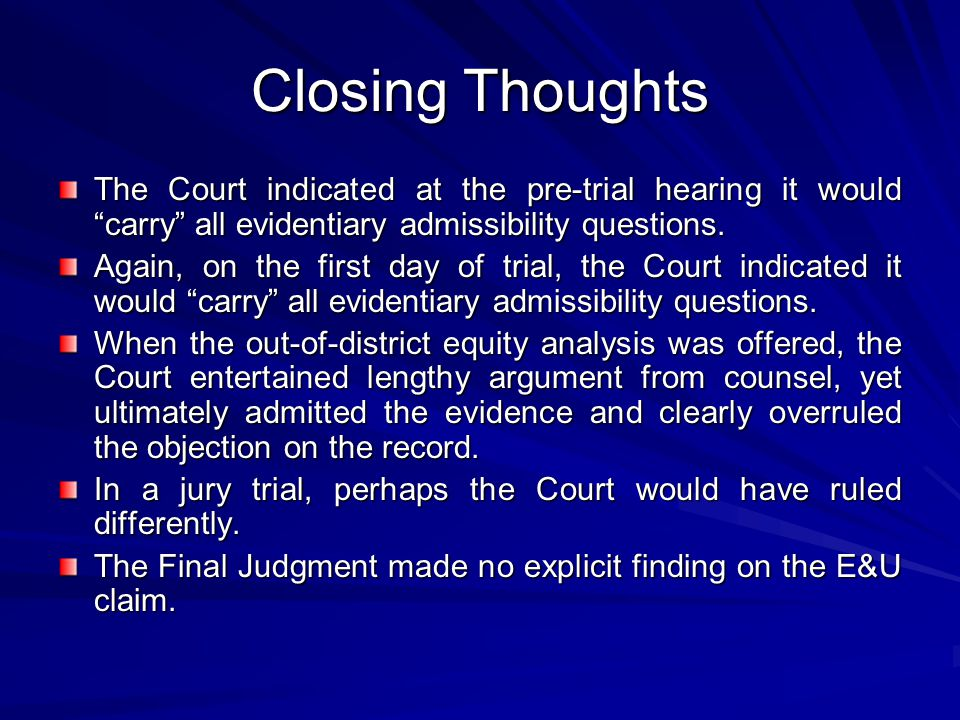 Closing Thoughts The Court indicated at the pre-trial hearing it would carry all evidentiary admissibility questions.