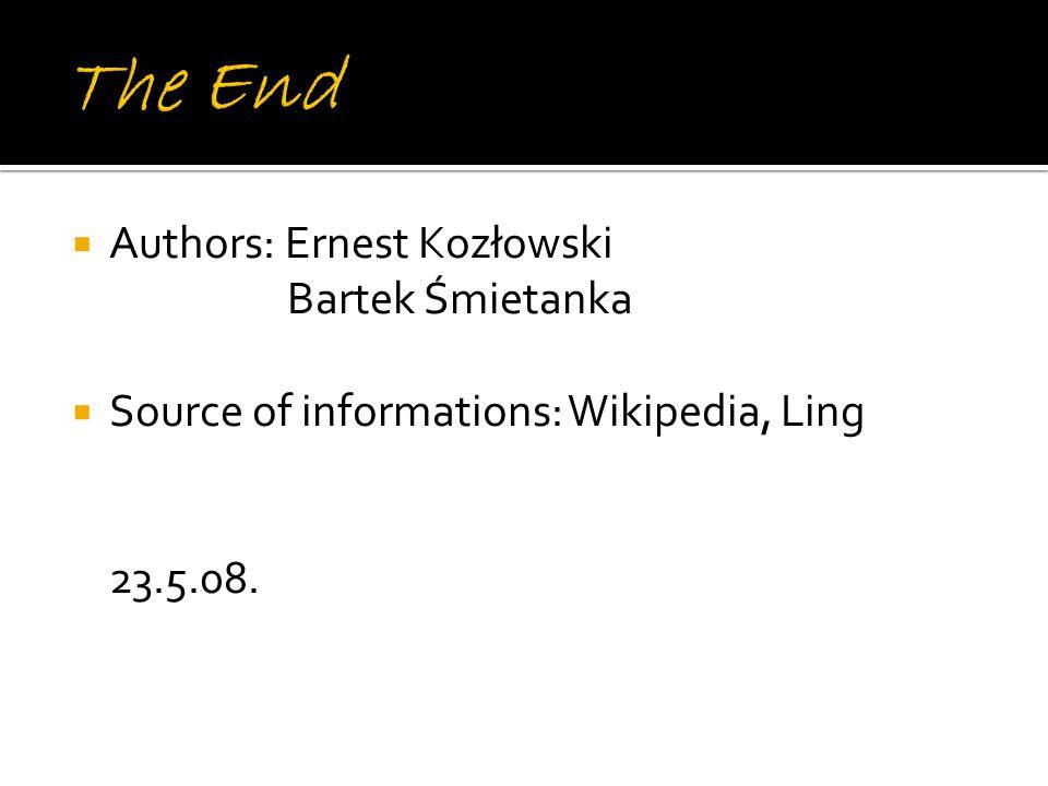  Authors: Ernest Kozłowski Bartek Śmietanka  Source of informations: Wikipedia, Ling 23.5.08.