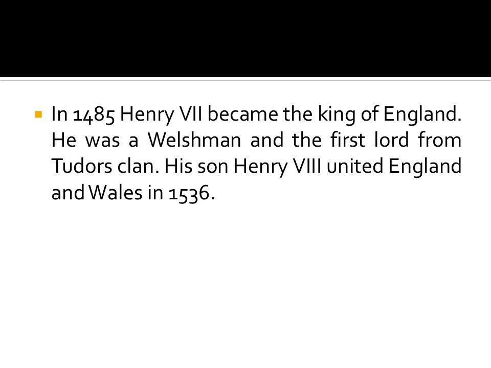  In 1485 Henry VII became the king of England.