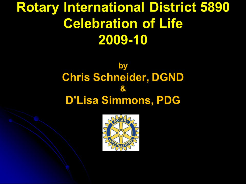 Rotary International District 5890 Celebration of Life 2009-10 by Chris Schneider, DGND & D'Lisa Simmons, PDG