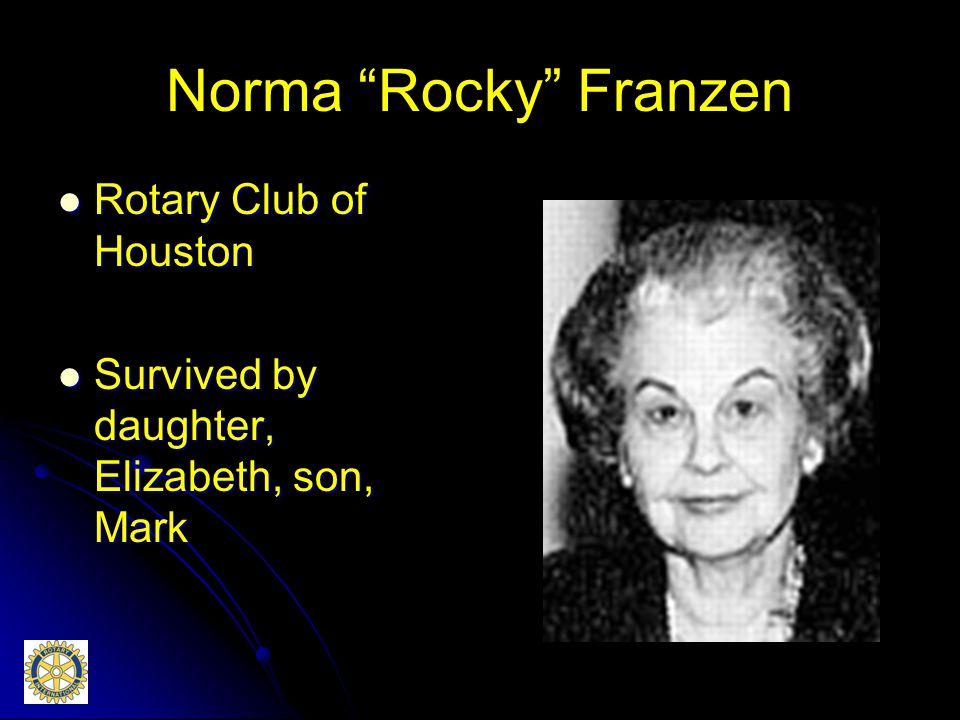 Norma Rocky Franzen Rotary Club of Houston Rotary Club of Houston Survived by daughter, Elizabeth, son, Mark Survived by daughter, Elizabeth, son, Mark