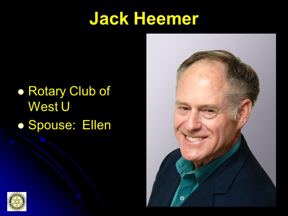 Jack Heemer Rotary Club of West U Spouse: Ellen