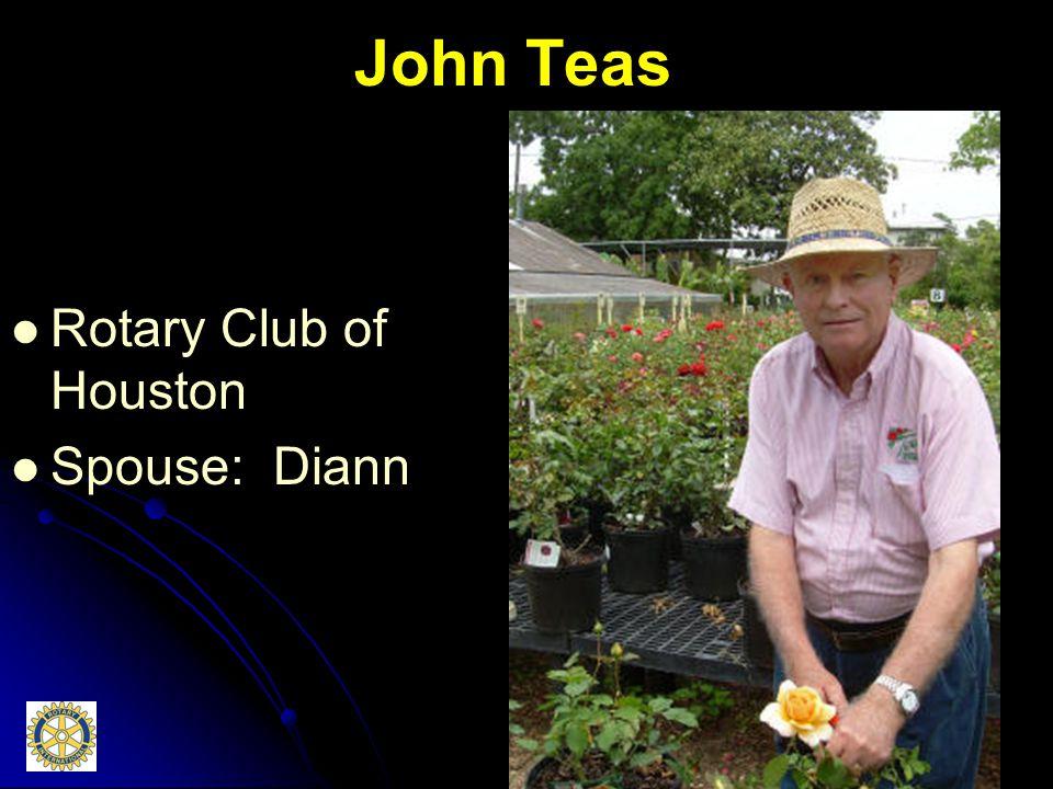 John Teas Rotary Club of Houston Spouse: Diann