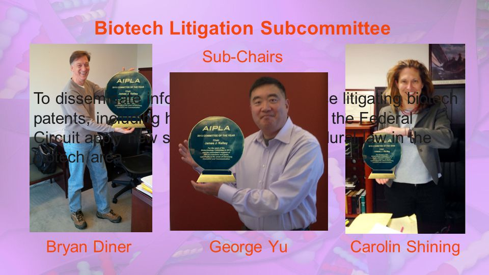 Biotech Litigation Subcommittee To disseminate information useful to those litigating biotech patents, including how district courts and the Federal C
