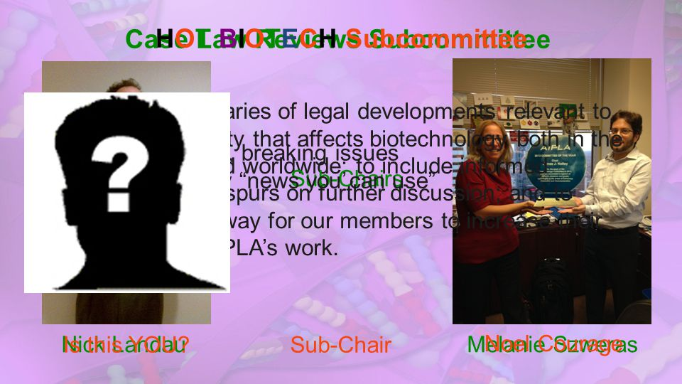 Case Law Reviews Subcommittee To provide summaries of legal developments relevant to intellectual property that affects biotechnology both in the Unit