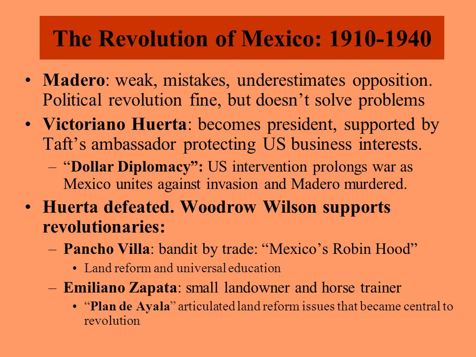 The Revolution of Mexico: 1910-1940 Madero: weak, mistakes, underestimates opposition.
