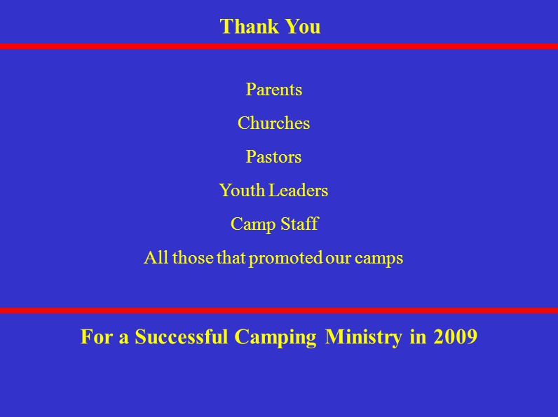 Thank You Parents Churches Pastors Youth Leaders Camp Staff All those that promoted our camps For a Successful Camping Ministry in 2009