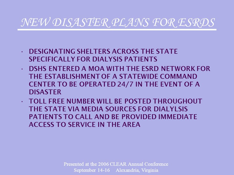 Presented at the 2006 CLEAR Annual Conference September 14-16 Alexandria, Virginia NEW DISASTER PLANS FOR ESRDS DESIGNATING SHELTERS ACROSS THE STATE