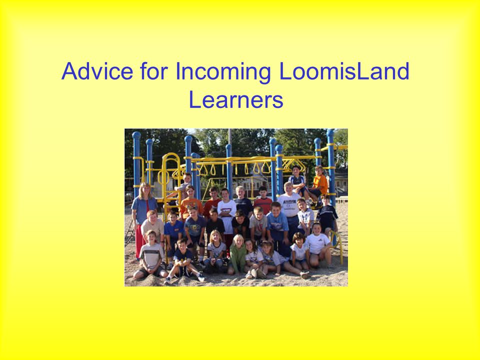 Advice for Incoming LoomisLand Learners
