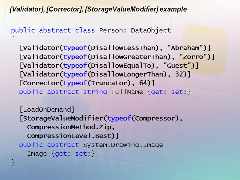 [Validator], [Corrector], [StorageValueModifier] example public abstract class Person: DataObject { [Validator(typeof(DisallowLessThan),
