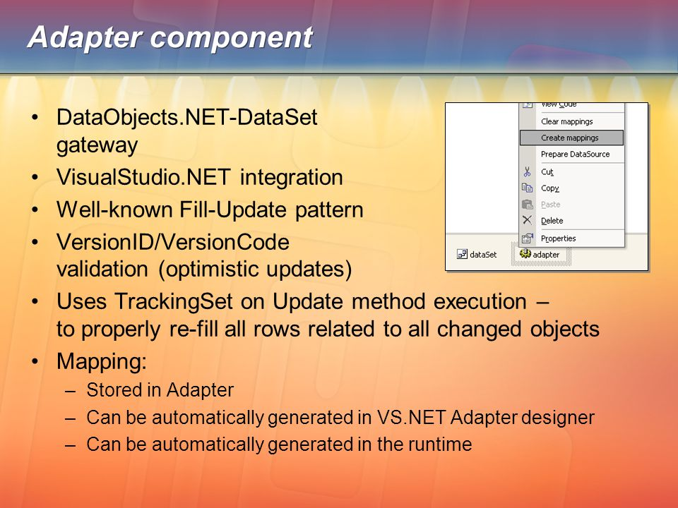 Adapter component DataObjects.NET-DataSet gateway VisualStudio.NET integration Well-known Fill-Update pattern VersionID/VersionCode validation (optimi