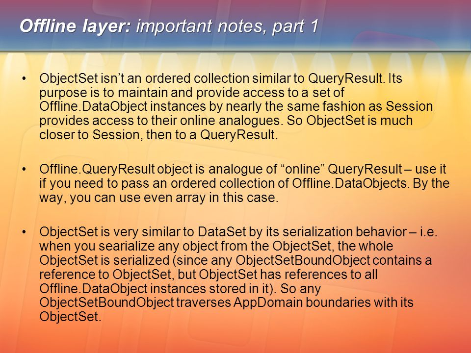 Offline layer: important notes, part 1 ObjectSet isn't an ordered collection similar to QueryResult. Its purpose is to maintain and provide access to