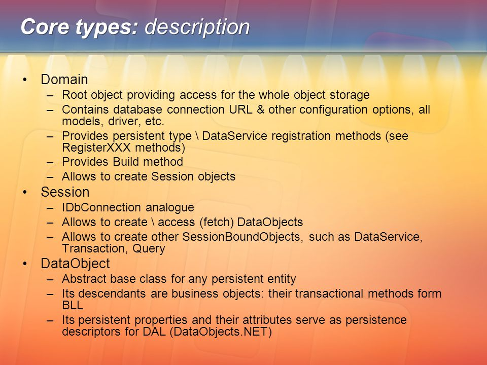 Core types: description Domain –Root object providing access for the whole object storage –Contains database connection URL & other configuration opti