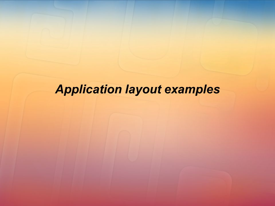 Application layout examples