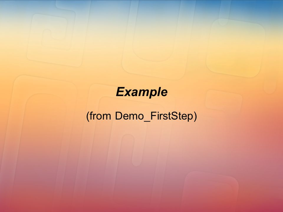 Example (from Demo_FirstStep)