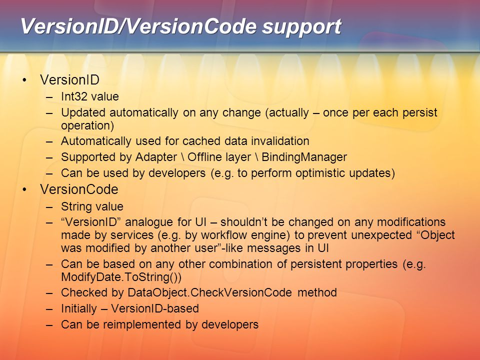 VersionID/VersionCode support VersionID –Int32 value –Updated automatically on any change (actually – once per each persist operation) –Automatically