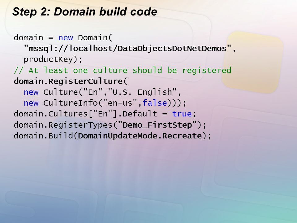 Step 2: Domain build code domain = new Domain(