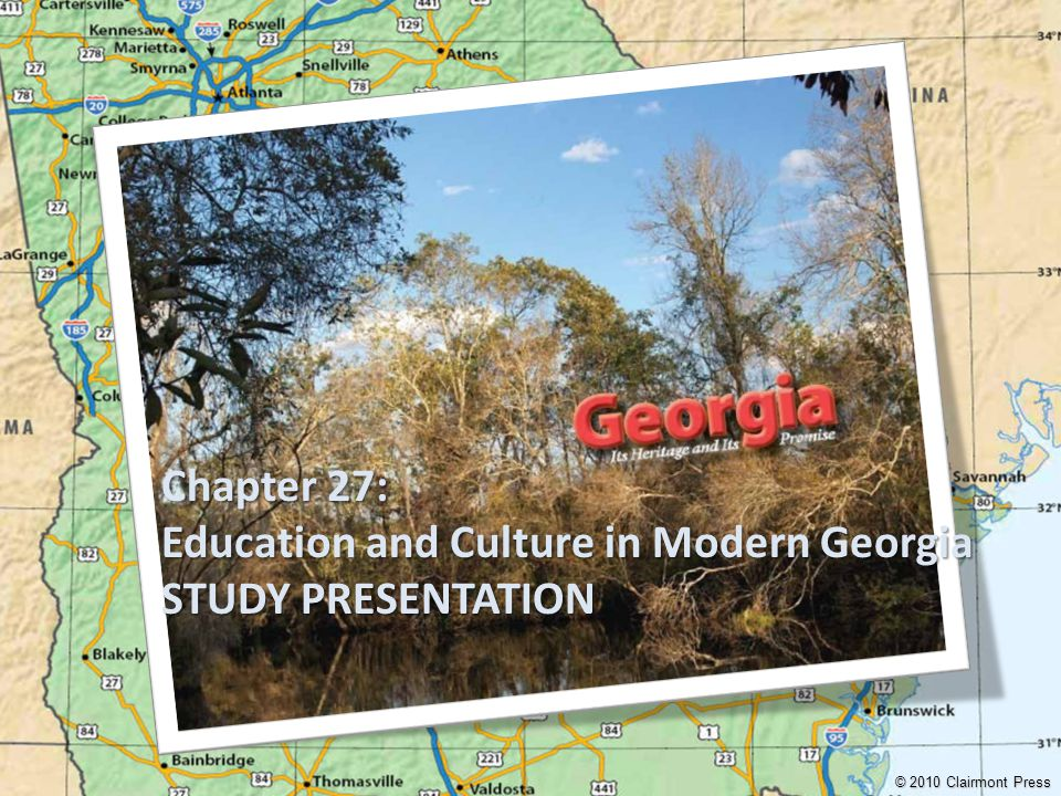 Chapter 27: Education and Culture in Modern Georgia STUDY PRESENTATION © 2010 Clairmont Press