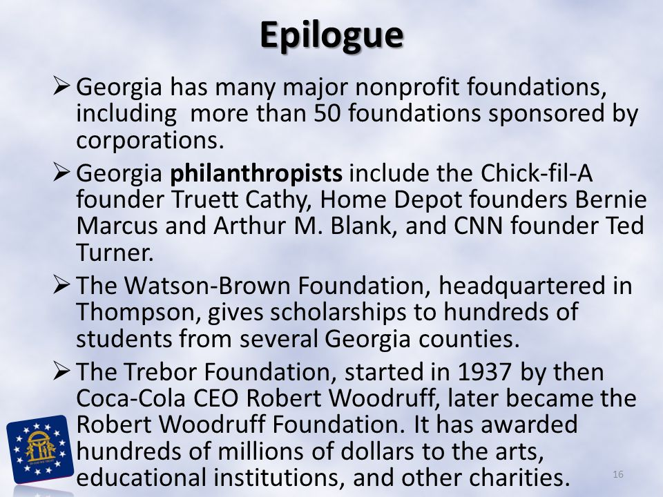 Epilogue  Georgia has many major nonprofit foundations, including more than 50 foundations sponsored by corporations.