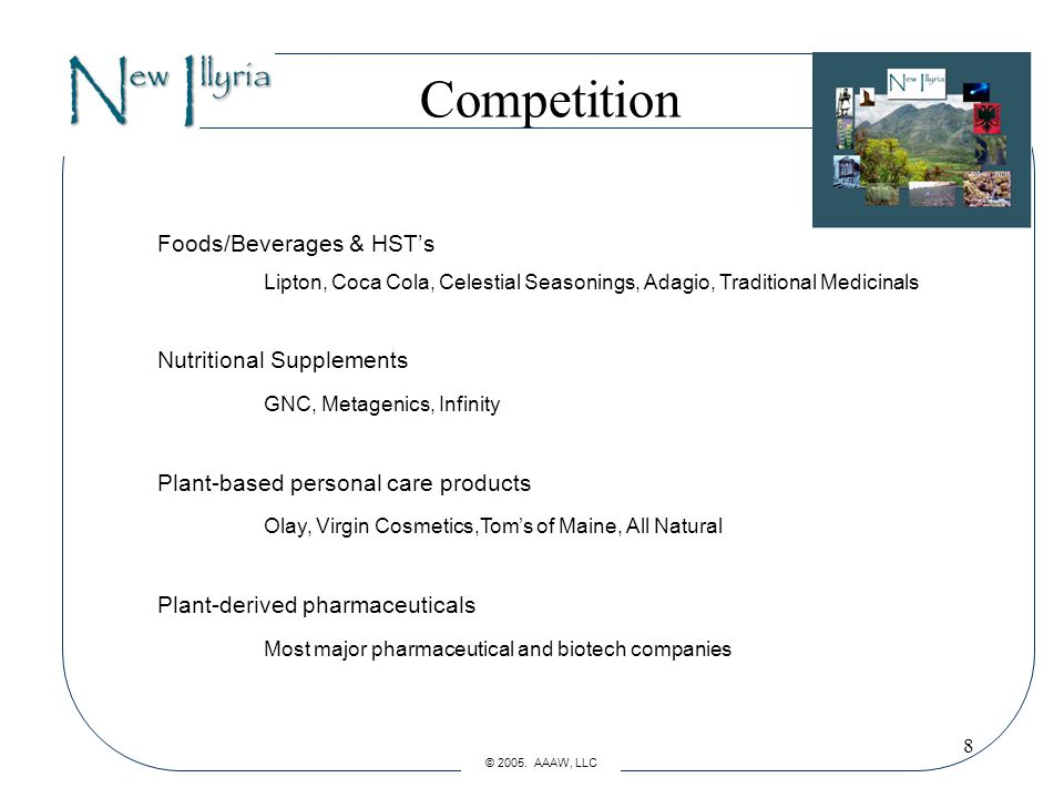 8 Competition Foods/Beverages & HST's Lipton, Coca Cola, Celestial Seasonings, Adagio, Traditional Medicinals Nutritional Supplements GNC, Metagenics, Infinity Plant-based personal care products Olay, Virgin Cosmetics,Tom's of Maine, All Natural Plant-derived pharmaceuticals Most major pharmaceutical and biotech companies © 2005.