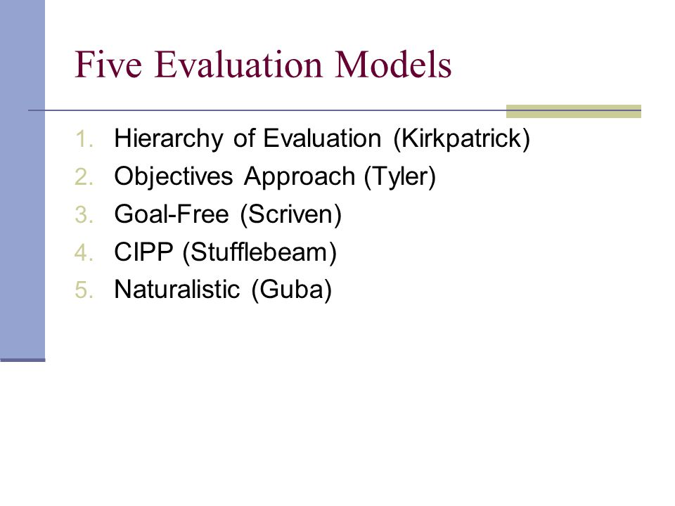 Five Evaluation Models 1. Hierarchy of Evaluation (Kirkpatrick) 2.
