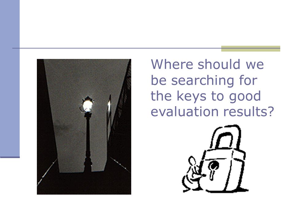 Where should we be searching for the keys to good evaluation results?