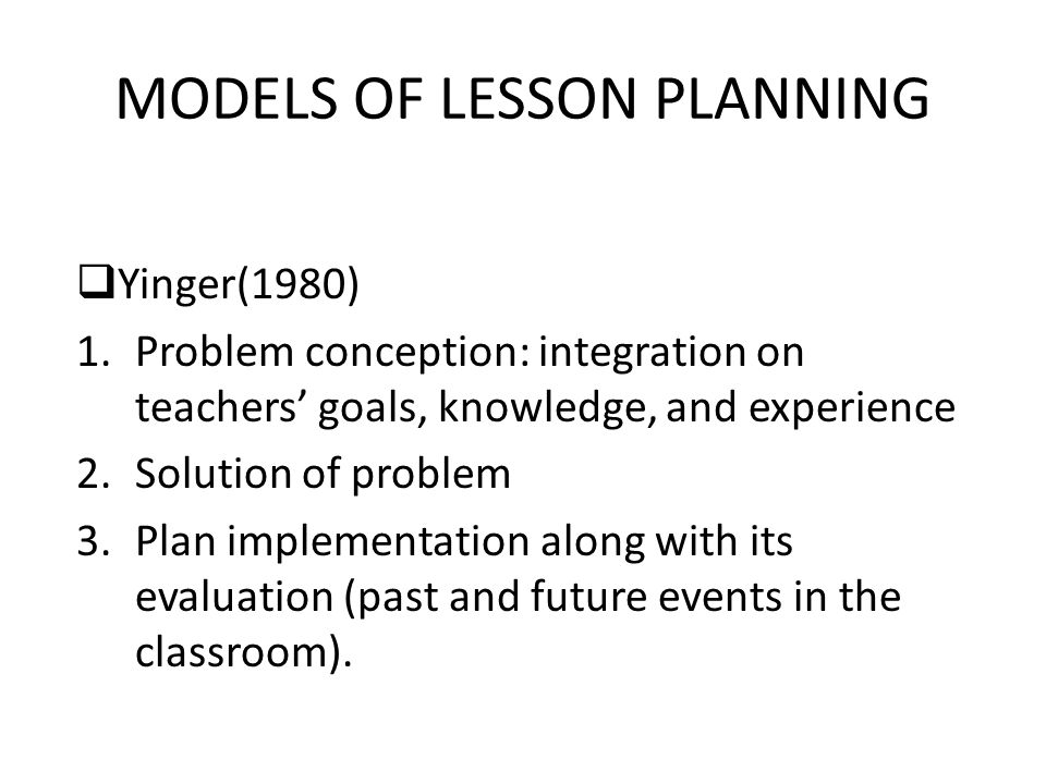 MODELS OF LESSON PLANNING  Bailey (1996)  Serve the common good.