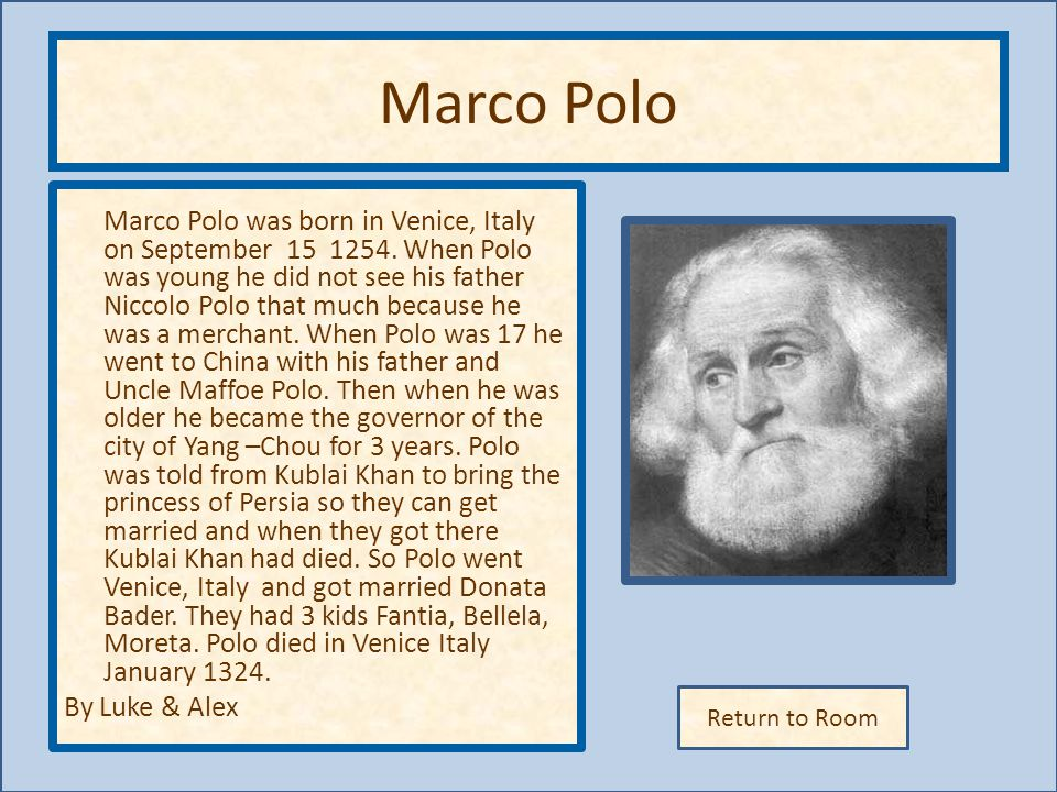 Return to Room Marco Polo Marco Polo was born in Venice, Italy on September 15 1254.