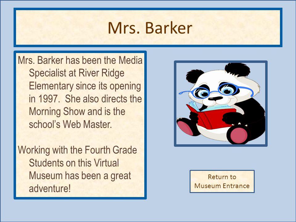 Return to Museum Entrance Mrs.Barker Mrs.