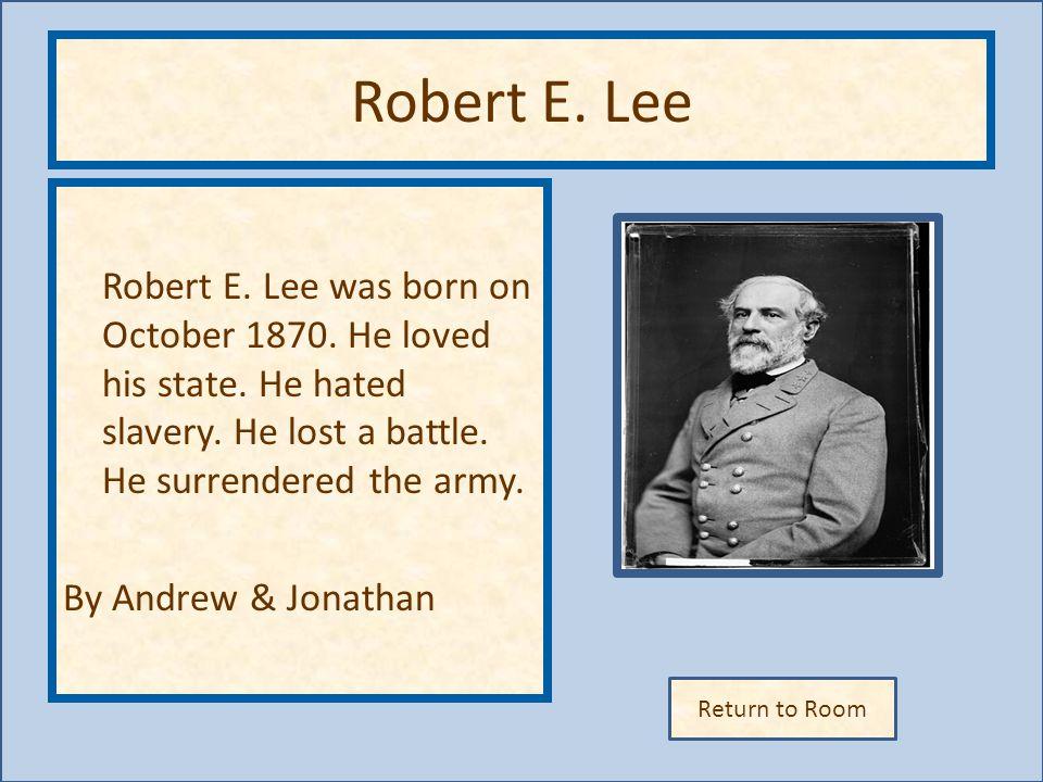 Return to Room Robert E.Lee Robert E. Lee was born on October 1870.