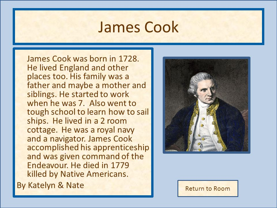 Return to Room James Cook James Cook was born in 1728.