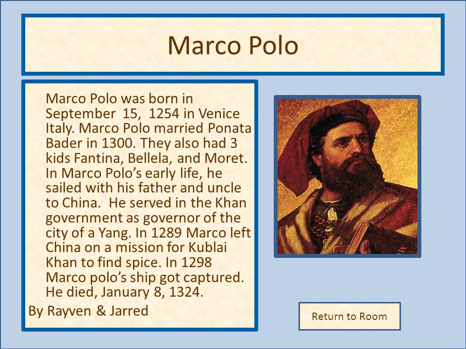 Return to Room Marco Polo Marco Polo was born in September 15, 1254 in Venice Italy.