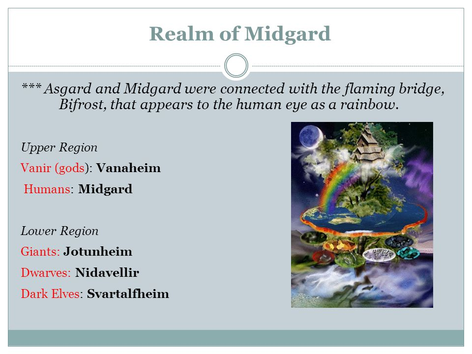 Realm of Midgard *** Asgard and Midgard were connected with the flaming bridge, Bifrost, that appears to the human eye as a rainbow.